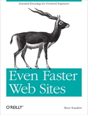 Even Faster Web Sites - Performance Best Practices for Web Developers ebook by Steve Souders