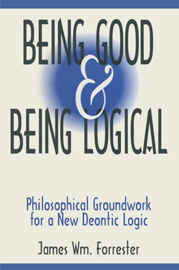 Being Good And Being Logical Philosophical Groundwork For A New