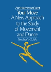 Your Move - A New Approach to the Study of Movement and Dance ebook by Ann Hutchinson Guest