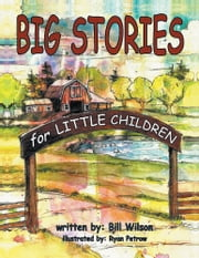 "Big Stories for Little Children - A ""Grampa Bill's"" Farm and Animal Story Collection ebook by Bill Wilson"