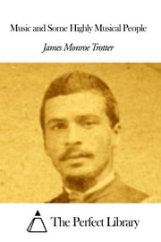 Music and Some Highly Musical People ebook by James Monroe Trotter