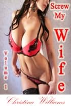 Screw My Wife Volume 1 A Voyeur Fantasy ebook by Christina Williams