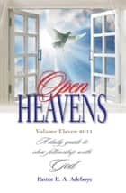 Open Heavens Daily Devotional - A daily guide to close fellowship with God ebook by Pastor Enoch A. Adeboye