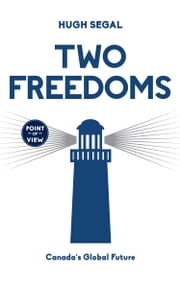 Two Freedoms - Canada's Global Future ebook by Hugh Segal