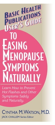 User's Guide to Easing Menopause Symptoms Naturally ebook by Cynthia M Watson