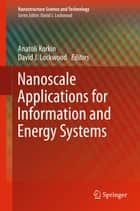 Nanoscale Applications for Information and Energy Systems ebook by Anatoli Korkin,David J Lockwood