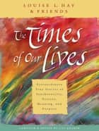 The Times Of Our Lives ebook by Louise Hay