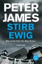 Stirb ewig - Thriller eBook by Peter James, Susanne Goga-Klinkenberg