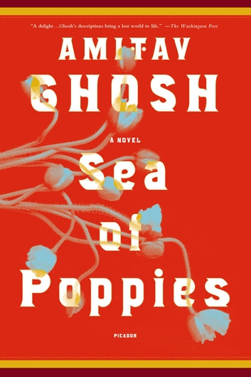 Sea of Poppies - A Novel ebook by Amitav Ghosh
