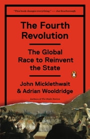 The Fourth Revolution - The Global Race to Reinvent the State ebook by John Micklethwait,Adrian Wooldridge
