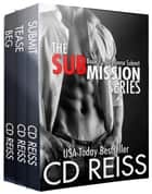 Beg Tease Submit - Trilogy One Books 1-3 ebook by CD Reiss