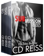 Beg Tease Submit - Trilogy One Books 1-3 - The Submission Series ebook by CD Reiss