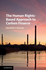 The Human Rights-Based Approach to Carbon Finance ebook by Damilola S. Olawuyi