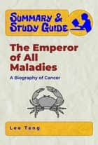 Summary & Study Guide - The Emperor of All Maladies - A Biography of Cancer ebook by
