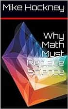 Why Math Must Replace Science ebook by Mike Hockney