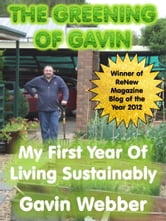The Greening of Gavin: My First Year of Living Sustainably ebook by Gavin Webber