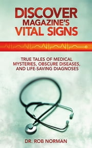Discover Magazine's Vital Signs - True Tales of Medical Mysteries, Obscure Diseases, and Life-Saving Diagnoses ebook by Dr. Robert A. Norman