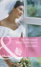 The Pregnant Bride Wore White (Mills & Boon Cherish) (The McCoys of Chance City, Book 1) ebook by Susan Crosby