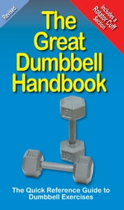 The Great Dumbbell Handbook - The Quick Reference Guide to Dumbbell Exercises ebook by Mike Jespersen,Andre Noel Potvin