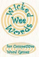 Wicked Wee Words - For Competitive Word Games ebook by Sheila John