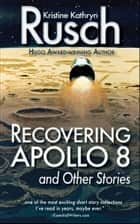 Recovering Apollo 8 and Other Stories ebook by Kristine Kathryn Rusch