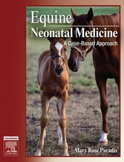 Equine Neonatal Medicine - A Case-Based Approach ebook by Mary Rose Paradis