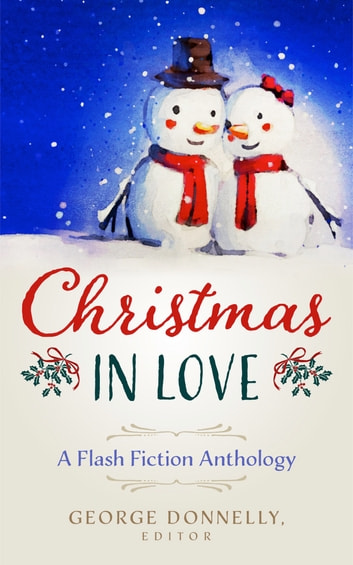 Christmas in Love - A Flash Fiction Anthology ebook by George Donnelly