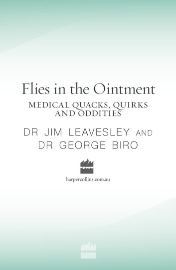 Flies in the Ointment - Medical Quacks, Quirks and Oddities ebook by George Biro,Jim Leavesley