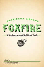 Wild Summer and Fall Plant Foods - The Foxfire Americana Library (8) ebook by Foxfire Fund, Inc.