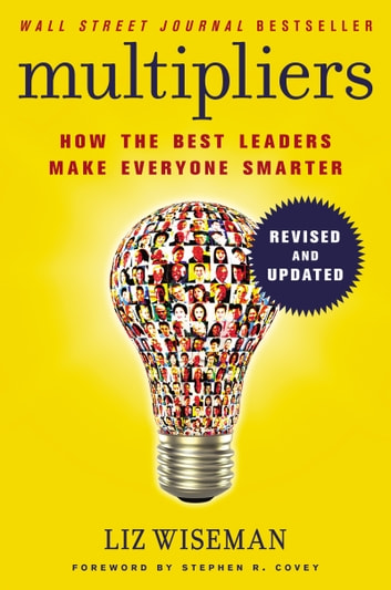 Multipliers, Revised and Updated - How the Best Leaders Make Everyone Smarter ebook by Liz Wiseman