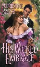 His Wicked Embrace ebook by Adrienne Basso