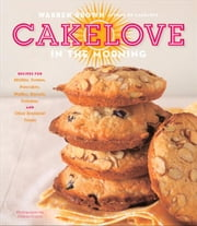 CakeLove in the Morning - Recipes for Muffins, Scones, Pancakes, Waffles, Biscuits, Frittatas, and Other Breakfast Treats ebook by Warren Brown