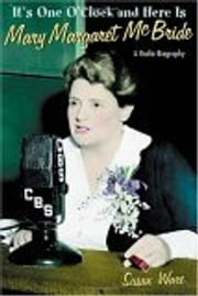 It's One O'Clock and Here Is Mary Margaret McBride - A Radio Biography ebook by Susan Ware