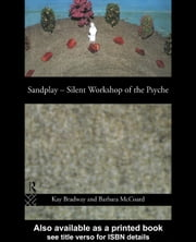 Sandplay: Silent Workshop of the Psyche ebook by Bradway, Kay