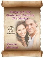 Margery & the Mysterious Booth In the Market: A Mail Order Bride Romance ebook by Doreen Milstead