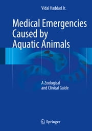 Medical Emergencies Caused by Aquatic Animals - A Zoological and Clinical Guide ebook by Vidal Haddad Jr.