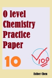 O level Chemistry Practice Papers 10 ebook by Esther Chen