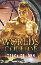 Worlds Collide 電子書籍 by Tracy St. John