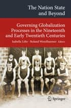 The Nation State and Beyond - Governing Globalization Processes in the Nineteenth and Early Twentieth Centuries ebook by Isabella Löhr, Roland Wenzlhuemer