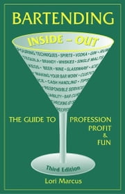 Bartending Inside-Out - The Guide to Profession, Profit & Fun ebook by Lori Marcus