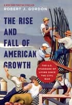 The Rise and Fall of American Growth - The U.S. Standard of Living since the Civil War ebook de Robert J. Gordon