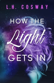 How the Light Gets In ebook by L.H. Cosway