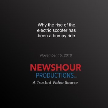 Why the rise of the electric scooter has been a bumpy ride audiobook by PBS NewsHour