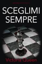 Sceglimi Sempre - Alpha Boys Series Volume 3 eBook by Victoria Queen