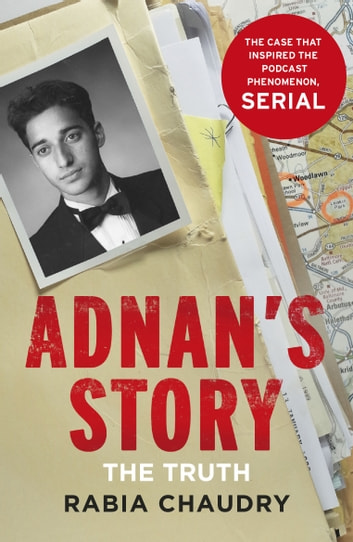 Adnan's Story - The Case That Inspired the Podcast Phenomenon Serial eBook by Rabia Chaudry