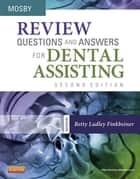 Review Questions and Answers for Dental Assisting - E-Book ebook by Mosby, Betty Ladley Finkbeiner, CDA Emeritus,...