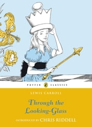 Through the Looking Glass and What Alice Found There ebook by Lewis Carroll,Chris Riddell