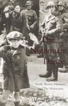 The Nightmare Dance - Guilt, Shame, Heroism and the Holocaust ebook by David Gilbertson