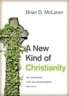 A New Kind of Christianity - Ten Questions That Are Transforming the Faith ebook by Brian McLaren