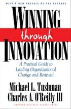 Winning Through Innovation - A Practical Guide to Leading Organizational Change and Renewal ebook by Michael L. Tushman, Charles A. O'Reilly